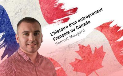 """""""La chance sourit aux audacieux"""" – l'histoire d'un entrepreneurfrançais au Canada, Samuel Maugard"""